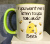 Picture of If you want me to listen to you, talk about Bees  - CERAMIC MUG