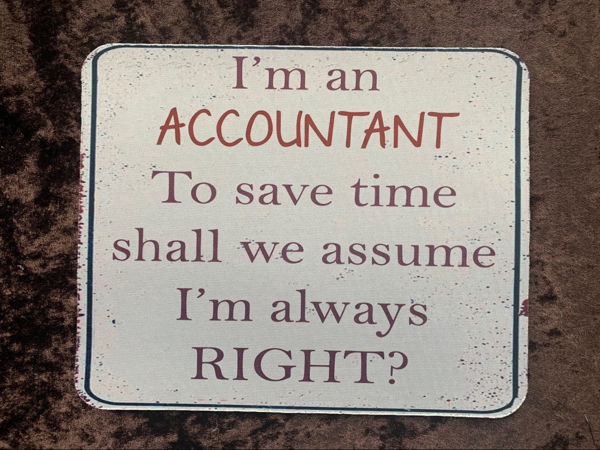 Picture of I'm an Accountant, to save time shall we assume I'm always right! - Mouse Mat