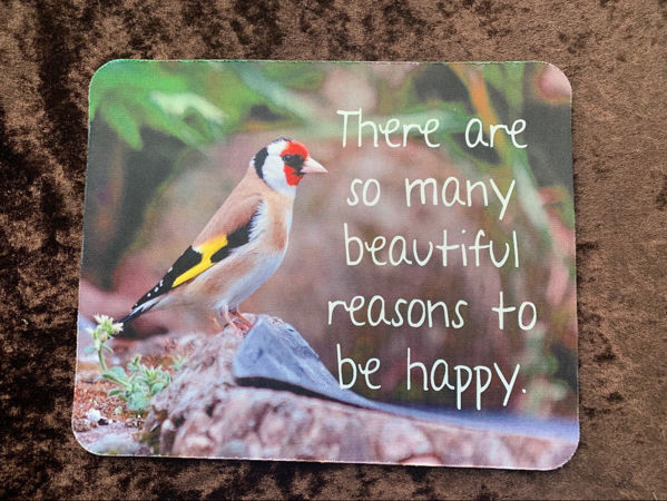Picture of There are so many beautiful reasons to be happy   - Goldfinch MOUSE MAT