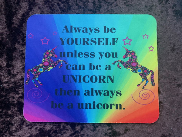 Picture of Always be yourself unless you can be a unicorn, then always be a unicorn  - MOUSE MAT