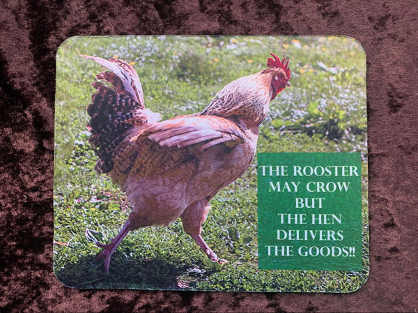 Picture of The Rooster may crow but the Hen delivers the goods   - MOUSE MAT