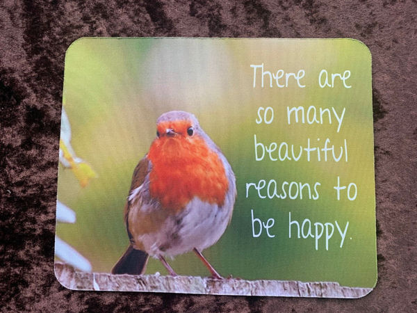 Picture of There are so many beautiful reasons to be happy   - ROBIN MOUSE MAT