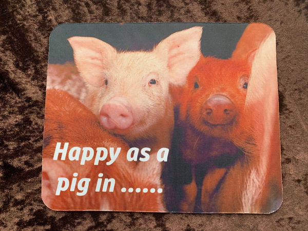 Picture of Happy as a pig in .....  - Mouse Mat