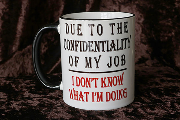 Picture of Due to the confidentiality of my job - I don't what I'm doing   - CERAMIC MUG