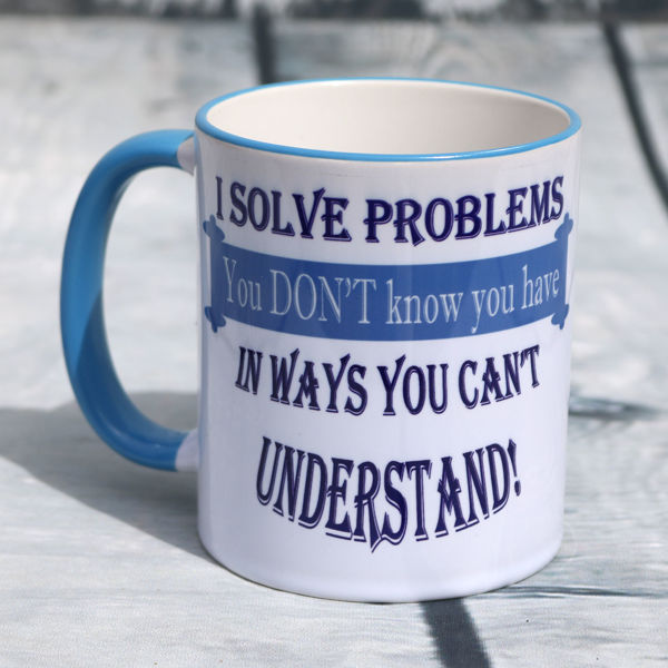 Picture of I solve problems you didn't know you had, in ways you can't understand - CERAMIC MUG