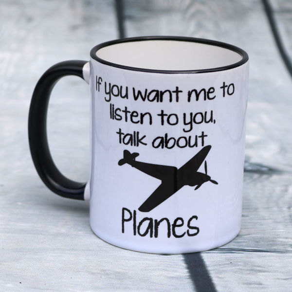 Picture of If you want me to listen to you, talk about Planes - CERAMIC MUG