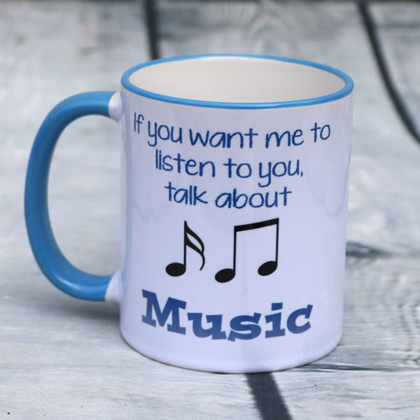 Picture of If you want me to listen to you, talk about Music - CERAMIC MUG