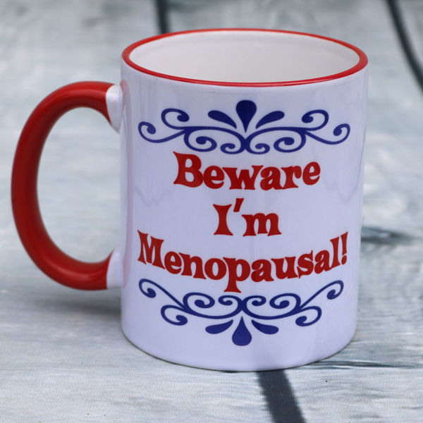 Picture of Beware I'm Menopausal   - CERAMIC MUG