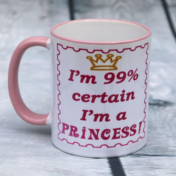 Picture of I'm 99% certain I'm a Princess - CERAMIC MUG - copy