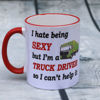Picture of I hate being SEXY but I'm a Truck Driver so I can't help it  - CERAMIC MUG