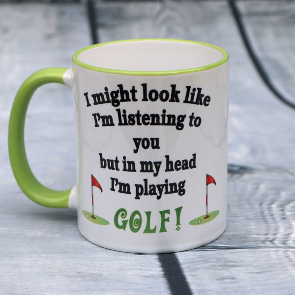 Picture of I might look like I'm listening to you but in my head I'm playing Golf- CERAMIC MUG