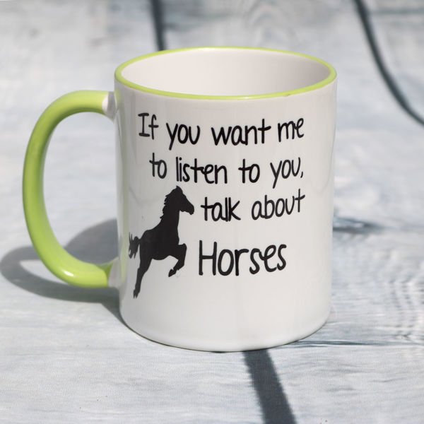 Picture of If you want me to listen to you, talk about Horses - CERAMIC MUG