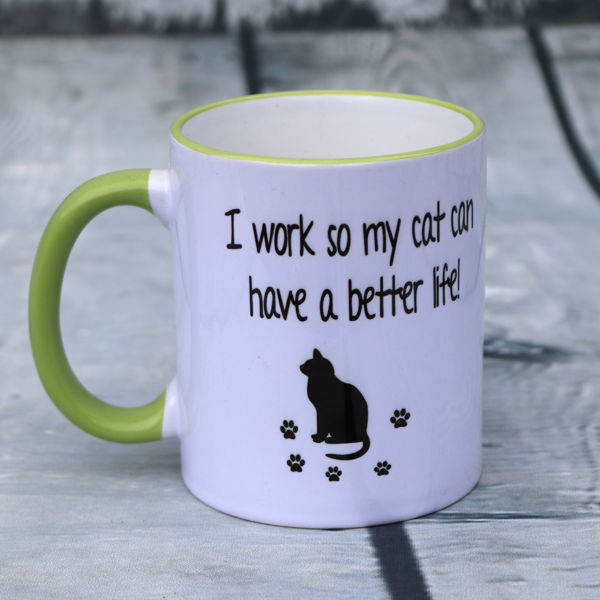 Picture of I work so my cat can have a better life!    - CERAMIC MUG