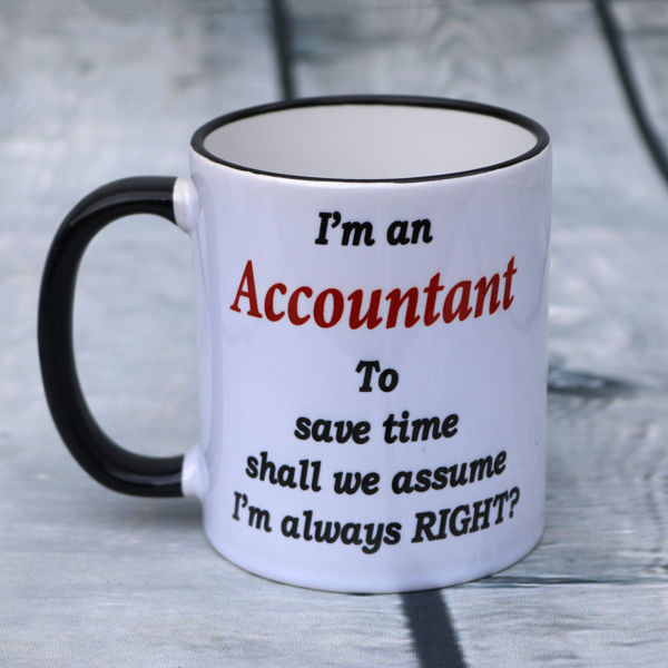 Picture of I'm an Accountant, To save time shall we assume I'm always right!   - CERAMIC MUG