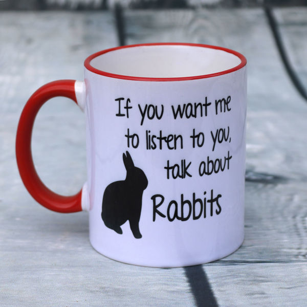 Picture of If you want me to listen to you, talk about Rabbits - CERAMIC MUG