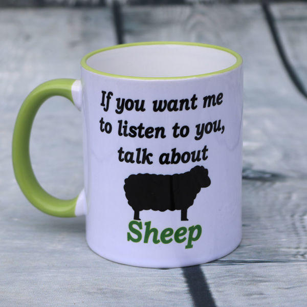 Picture of If you want me to listen to you, talk about Sheep - CERAMIC MUG