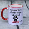 Picture of If you want me to listen to you, talk about DOGS - CERAMIC MUG