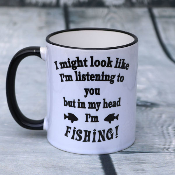 Picture of I might look like I'm listening to you but in my head I'm Fishing- CERAMIC MUG