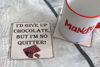 Picture of I'd give up chocolate but I'm no quitter - Aluminium Drinks Coaster