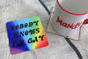 Picture of Nobody knows I'm Gay - Aluminium Drinks Coaster