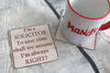 Picture of I'm a Solicitor. To save time shall we assume I'm always RIGHT! - Aluminium Drinks Coaster